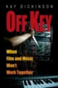 Ebook in inglese Off Key: When Film and Music Won't Work Together Dickinson, Kay