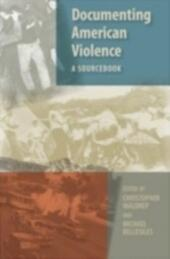 Documenting American Violence: A Sourcebook