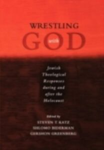 Ebook in inglese Wrestling with God: Jewish Theological Responses during and after the Holocaust -, -