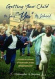 Ebook in inglese Getting Your Child to Say &quote;Yes&quote; to School: A Guide for Parents of Youth with School Refusal Behavior Kearney, Christopher