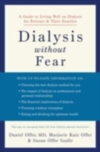 Ebook in inglese Dialysis without Fear: A Guide to Living Well on Dialysis for Patients and Their Families Offer, Daniel , Offer, Marjorie Kaiz , Szafir, Susan Offer