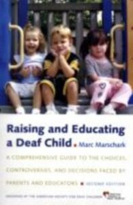 Ebook in inglese Raising and Educating a Deaf Child: A Comprehensive Guide to the Choices, Controversies, and Decisions Faced by Parents and Educators Marschark, Marc