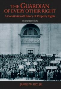 Ebook in inglese Guardian of Every Other Right: A Constitutional History of Property Rights Ely, James W.