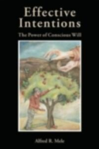 Ebook in inglese Effective Intentions: The Power of Conscious Will Mele, Alfred R.
