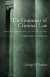 Ebook in inglese Grammar of Criminal Law: American, Comparative, and International: Volume One: Foundations Fletcher, George P.