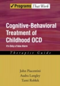 Ebook in inglese Cognitive-Behavioral Treatment of Childhood OCD: It's Only a False Alarm Therapist Guide Langley, Audra , Piacentini, John , Roblek, Tami