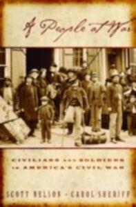 Foto Cover di People at War: Civilians and Soldiers in America's Civil War, Ebook inglese di Scott Reynolds Nelson,Carol Sheriff, edito da Oxford University Press
