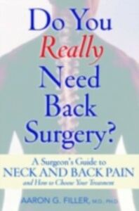 Ebook in inglese Do You Really Need Back Surgery? A Surgeon's Guide to Neck and Back Pain and How to Choose Your Treatment G, FILLER AARON