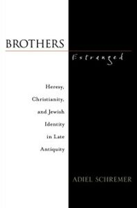 Ebook in inglese Brothers Estranged: Heresy, Christianity and Jewish Identity in Late Antiquity Schremer, Adiel