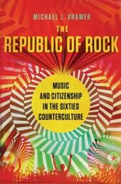 Republic of Rock: Music and Citizenship in the Sixties Counterculture