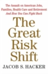 Ebook in inglese Great Risk Shift: The Assault on American Jobs, Families, Health Care and Retirement And How You Can Fight Back Hacker, Jacob S.