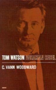Ebook in inglese Tom Watson: Agrarian Rebel Woodward, C. Vann