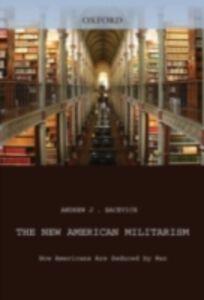 Foto Cover di New American Militarism How Americans Are Seduced by War, Ebook inglese di BACEVICH ANDREW J, edito da Oxford University Press