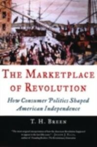 Ebook in inglese Marketplace of Revolution: How Consumer Politics Shaped American Independence Breen, T. H.