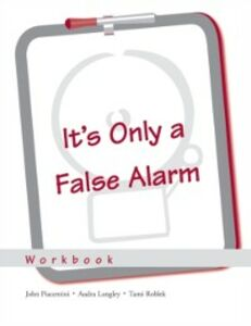 Ebook in inglese It's Only a False Alarm: A Cognitive Behavioral Treatment Program Workbook Langley, Audra , Piacentini, John , Roblek, Tami