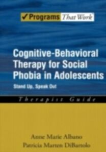 Ebook in inglese Cognitive-Behavioral Therapy for Social Phobia in Adolescents: Stand Up, Speak Out Therapist Guide Albano, Anne Marie , DiBartolo, Patricia Marten
