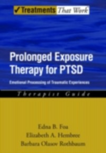 Ebook in inglese Prolonged Exposure Therapy for PTSD: Emotional Processing of Traumatic Experiences Therapist Guide Foa, Edna , Hembree, Elizabeth , Rothbaum, Barbara Olaslov
