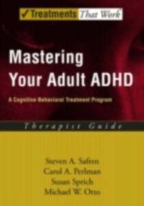 Ebook in inglese Mastering Your Adult ADHD: A Cognitive-Behavioral Treatment Program Therapist Guide Ott, tto , Perlman, Carol A. , Safren, Steven A. , Sprich, Susan