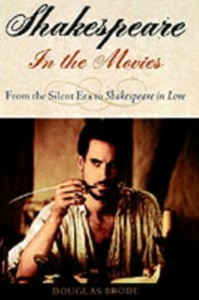 Ebook in inglese Shakespeare in the Movies: From the Silent Era to Shakespeare in Love Brode, Douglas