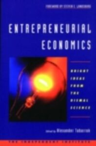 Ebook in inglese Entrepreneurial Economics: Bright Ideas from the Dismal Science