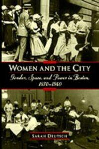 Foto Cover di Women and the City: Gender, Space, and Power in Boston, 1870-1940, Ebook inglese di Sarah Deutsch, edito da Oxford University Press