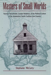 Ebook in inglese Masters of Small Worlds: Yeoman Households, Gender Relations, and the Political Culture of the Antebellum South Carolina Low Country McCurry, Stephanie