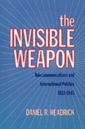 Invisible Weapon: Telecommunications and International Politics, 1851-1945