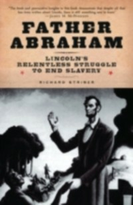Ebook in inglese Father Abraham Lincoln's Relentless Struggle to End Slavery RICHARD, STRINER