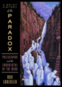 Ebook in inglese Brief History of the Paradox: Philosophy and the Labyrinths of the Mind Sorensen, Roy