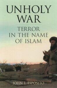 Ebook in inglese Unholy War: Terror in the Name of Islam Esposito, John L.