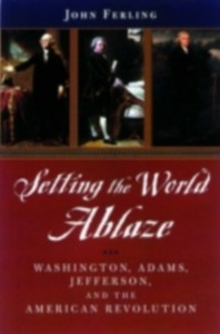 Ebook in inglese Setting the World Ablaze: Washington, Adams, Jefferson, and the American Revolution Ferling, John