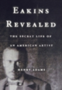Ebook in inglese Eakins Revealed: The Secret Life of an American Artist Adams, Henry