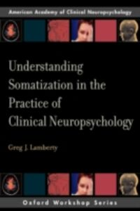 Foto Cover di Understanding Somatization in the Practice of Clinical Neuropsychology, Ebook inglese di Greg J. Lamberty, edito da Oxford University Press