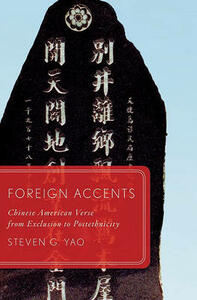 Foreign Accents: Chinese American Verse from Exclusion to Postethnicity - Steven G. Yao - cover