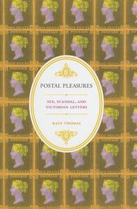 Postal Pleasures: Sex, Scandal, and Victorian Letters - Kate Thomas - cover