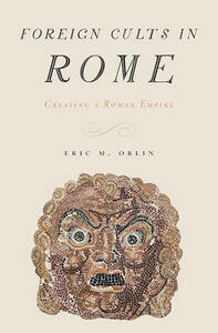 Foreign Cults in Rome: Creating a Roman Empire - Eric Orlin - cover