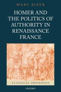 Homer and the Politics of Authority in Renaissance France - Marc Bizer - cover