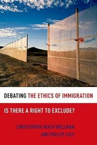 Debating the Ethics of Immigration: Is There a Right to Exclude? - Christopher Heath Wellman,Phillip Cole - cover