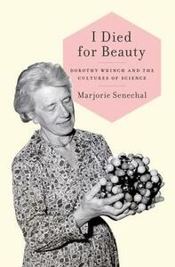 I Died for Beauty: Dorothy Wrinch and the Cultures of Science - Marjorie Senechal - cover