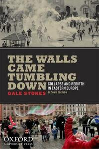 The Walls Came Tumbling Down: Collapse and Rebirth in Eastern Europe - Gale Stokes - cover