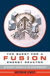 The Quest for a Fusion Energy Reactor: An Insider's Account of the INTOR Workshop - Weston M. Stacey - cover