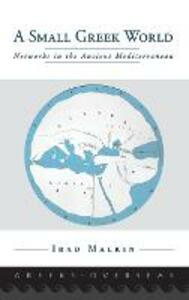 A Small Greek World: Networks in the Ancient Mediterranean - Irad Malkin - cover