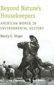 Beyond Nature's Housekeepers: American Women in Environmental History - Nancy C. Unger - cover