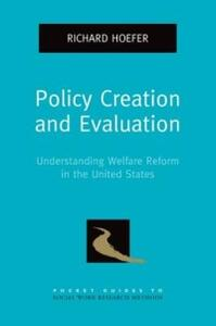Policy Creation and Evaluation: Understanding Welfare Reform in the United States - Richard Hoefer - cover