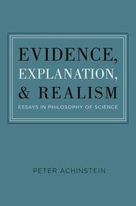 Evidence, Explanation, and Realism: Essays in Philosophy of Science - Peter Achinstein - cover