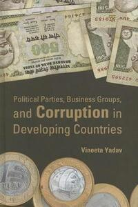 Political Parties, Business Groups, and Corruption in Developing Countries - Vineeta Yadav - cover
