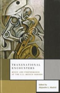 Transnational Encounters: Music and Performance at the U.S.-Mexico Border - cover