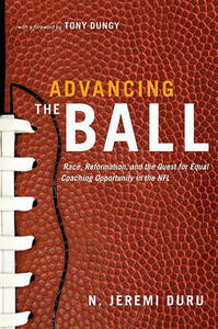 Advancing the Ball: Race, Reformation, and the Quest for Equal Coaching Opportunity in the NFL - N. Jeremi Duru - cover