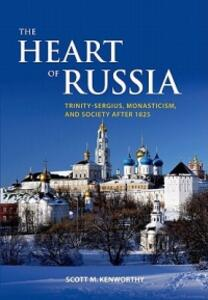 The Heart of Russia: Trinity-Sergius, Monasticism, and Society after 1825 - Scott Mark Kenworthy - cover