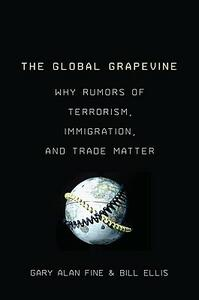 The Global Grapevine: Why Rumors of Terrorism, Immigration, and Trade Matter - Gary Alan Fine,Bill Ellis - cover